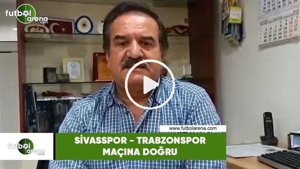 'Sivasspor - Trabzonspor maçına doğru öne çıkan notlar Kemal Çağlayan aktardı