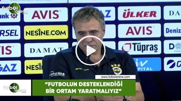 """'Ersun Yanal: """"Futbolun desteklendiği bir ortam yaratmalıyız"""""""