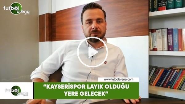 """'Orhan Taşçı: """"Kayserispor layık olduğu yere gelecek"""""""