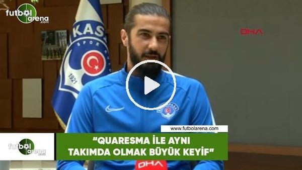 """'Fatih Öztürk: """"Quaresma ile aynı takımda olmak büyük keyif"""""""
