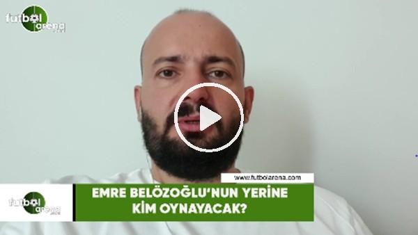 Emre Belözoğlu'nun yerine kim oynayacak?
