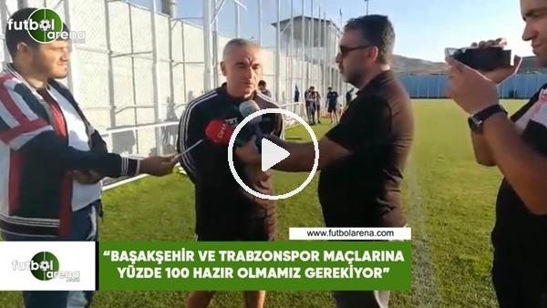 """'Rıza Çalımbay: """"Başakşehir ve Trabzonspor maçlarıan yüzde 100 hazır olmamız gerekiyor"""""""
