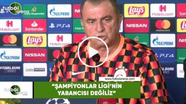"""Fatih Terim: """"Şampiyonlar Ligi'nin yabancısı değiliz"""""""
