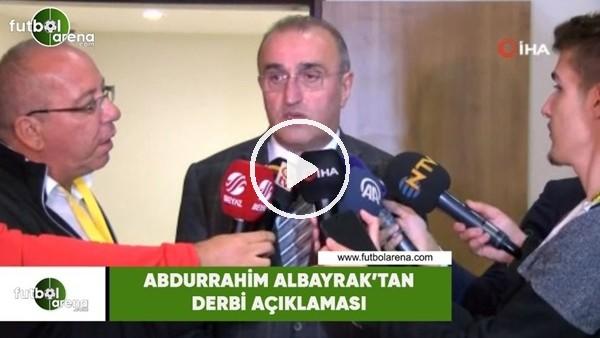 'Abdurrahim Albayrak'tan derbi açıklaması