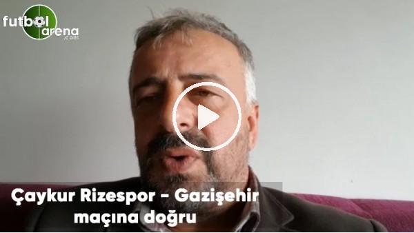 'Çaykur Rizespor - Gazişehir maçına doğru son gelişmeleri Selim Denizlalp aktardı