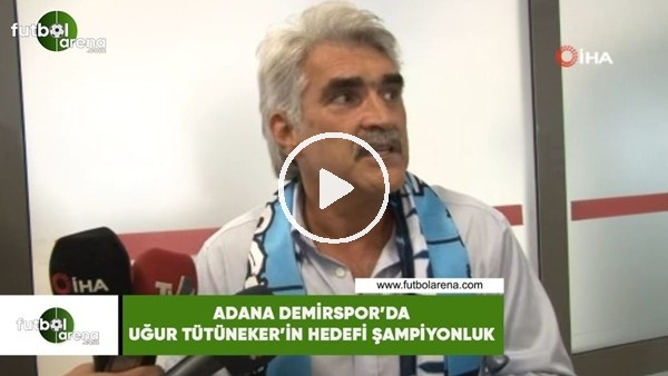 'Adana Demirspor'da Uğur Tütüneker'in hedefi şampiyonluk