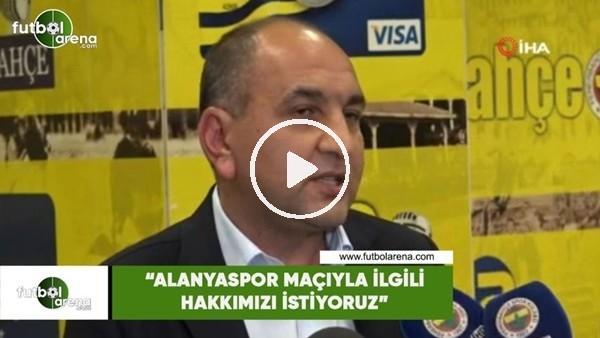 """'Semih Özsoy: """"Alanyaspor maçıyla ilgili hakkımızı istiyoruz"""""""