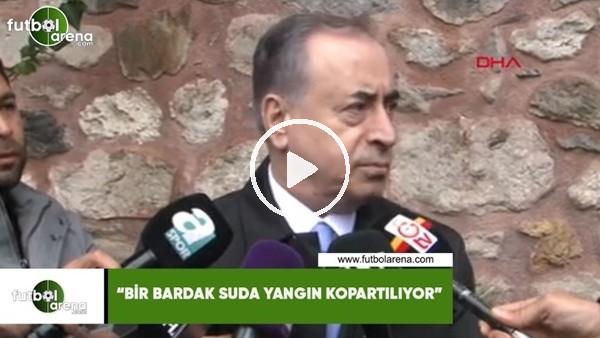 """Mustafa Cengiz: """"Bir bardak suda yangın kopartılıyor"""""""