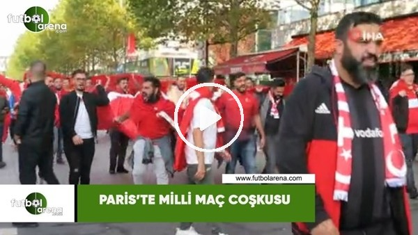 Paris'te milli maç coşkusu