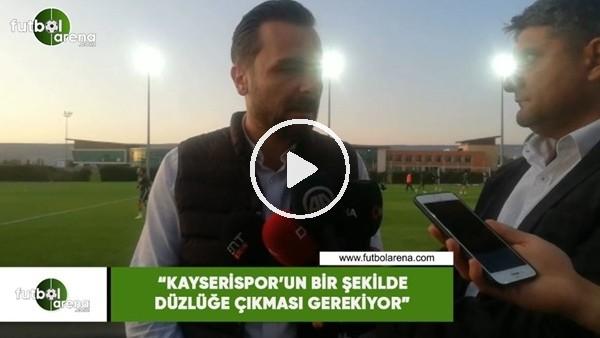 """'Orhan Taşçı: """"Kayserispor'un bir şekilde düzlüğe çıkması gerekyor"""""""
