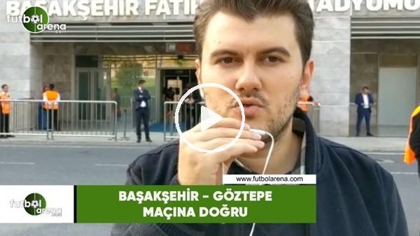 'Başakşehir - Göztepe maçına doğru