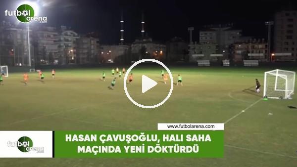 'Hasan Çavuşoğlu'ndan şık gol