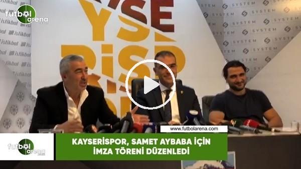 'Kayserispor, Samet Aybaba için imza töreni düzenledi