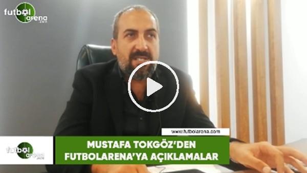 'Mustafa Tokgöz'den FutbolArena'ya özel açıklamalar