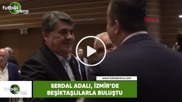 'Serdal Adalı, İzmir'de Beşiktaşlılarla buluştu