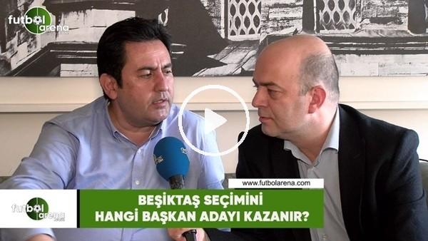 'Beşiktaş seçimini hangi başkan adayı kazanır?