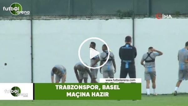 'Trabzonspor, Basel maçına hazır