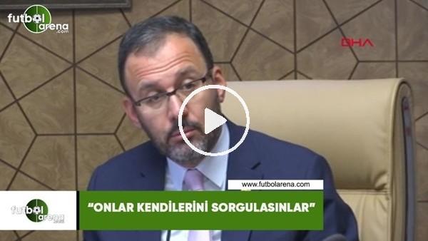 """Bakan Kasapoğlu: """"Onlar kendilerini sorgulasınlar"""""""