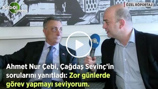"""'Ahmet Nur Çebi, Çağdaş Sevinç'in sorularını yanıtladı: """"Zor günlerde görev yapmayı seviyorum"""""""