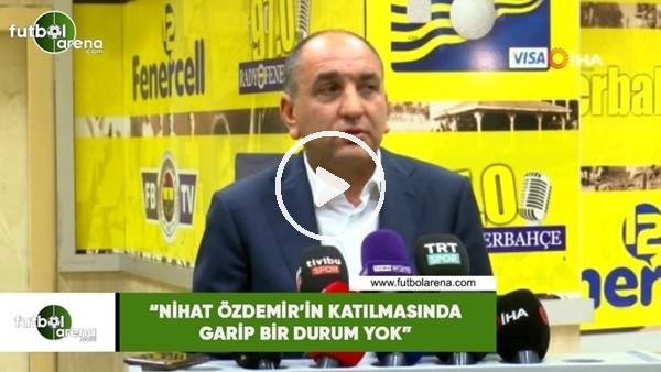 """Semih Özsoy: """"Nihat Özdemir'in katılmasında garip bir durum yok"""""""
