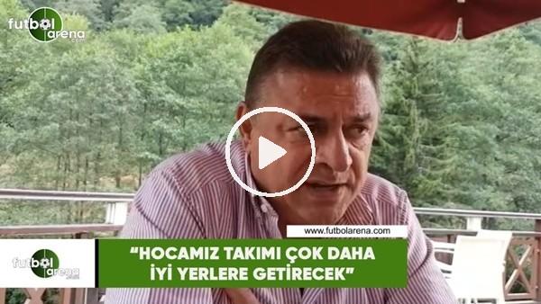"""'Hasan Kartal: """"Hocamız takımı çok daha iyi yerlere getirecek"""""""