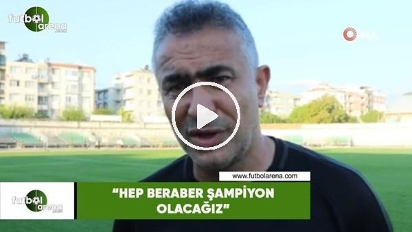 """'Mehmet Altıparmak: """"Hep beraber şampiyon olacağız"""""""