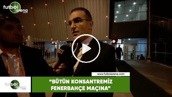 """Hamdi Elcuman: """"Bütün konsantremiz Fenerbahçe maçına"""""""