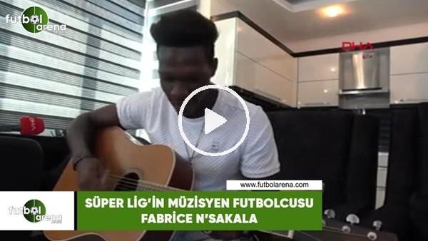 'Süper Lig'in müzisyen futbolcusu Fabrice N'Sakala
