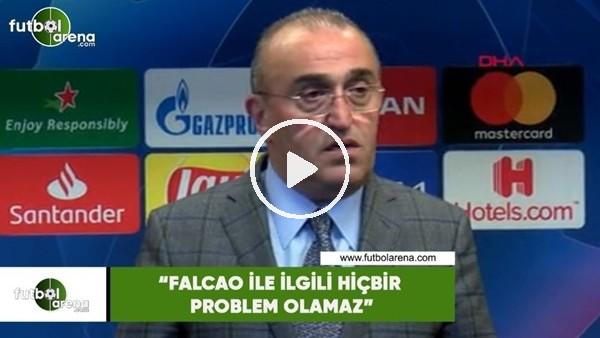 """'Abdurrahim Albayrak: """"Falcao ile ilgili hiçbir problem olamaz"""""""