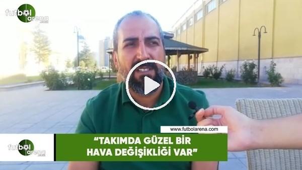 """'Mustafa Tokgöz: """"Takımda güzel bir hava değişikliği var"""""""