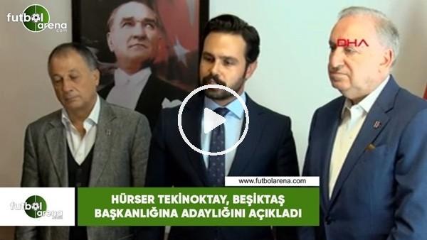'Hürser Tekinoktay, Beşiktaş başkan adaylığını açıkladı