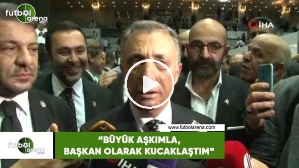 """'Ahmet Nur Çebi: """"Büyük aşkımla, başkan olarak kucaklaştım"""""""