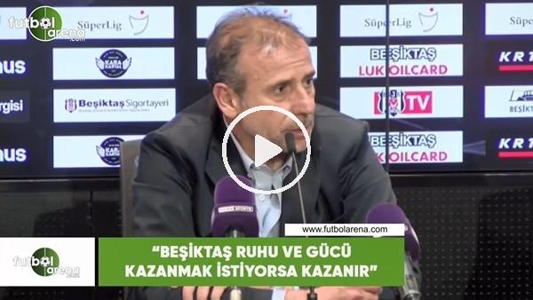 """'Abdullah Avcı: """"Beşiktaş ruhu ve gücü kazanmak isterse kazanır"""""""