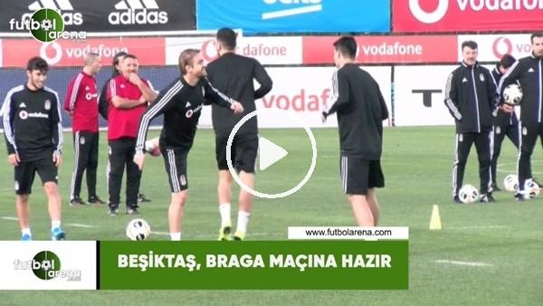 Beşiktaş, Braga maçının hazırlıklarını tamamladı
