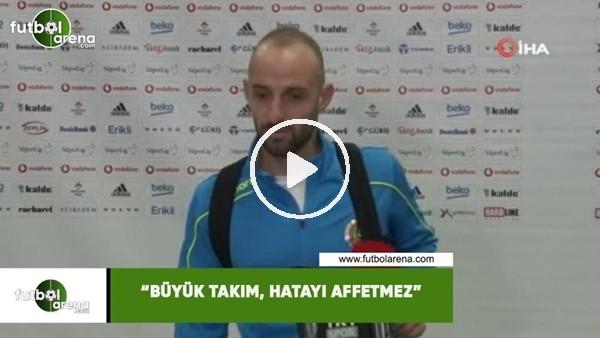 """'Efecan Karaca: """"Büyük takım, hatayı affetmez"""""""