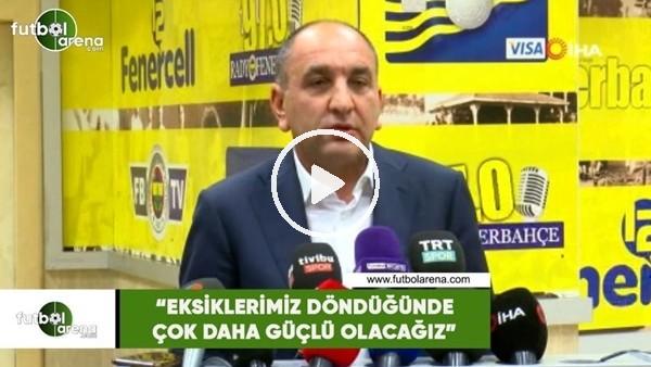 """'Semih Özsoy: """"Eksiklerimiz döndüğünde çok daha güçlü olacağız"""""""