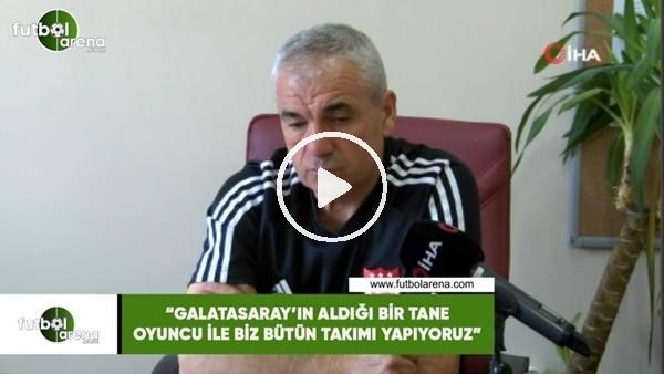 """'Rıza Çalımbay: """"Galatasaray'ın aldığı bir tane oyuncu ile biz bütün takımı yapıyoruz"""""""
