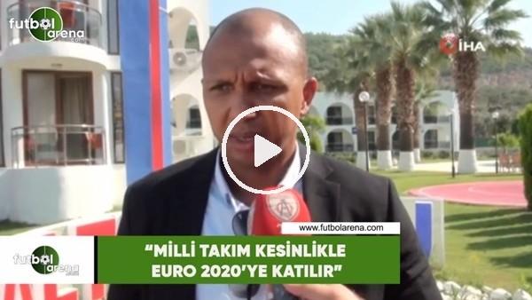 """Mehmet Aurelio: """"Milli takım kesinlikle Euro 2020'ye katılır"""""""