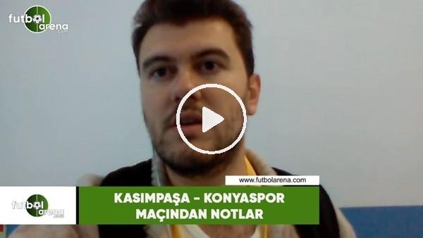 'Kasımpaşa - Konyaspor maçından notlar