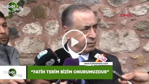 "Mustafa Cengiz: ""Fatih Terim bizim onurumuzdur"""