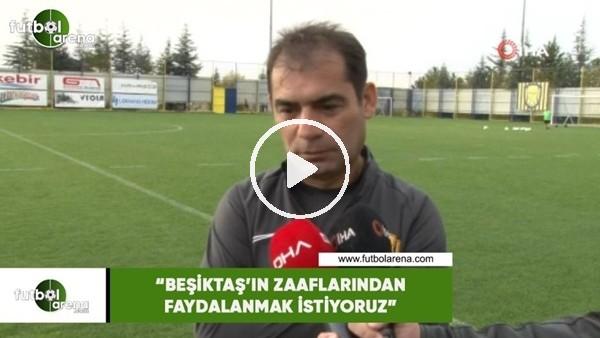 """'Metin Diyadin: """"Beşiktaş'ın zaaflarından faydalanmak istiyoruz"""""""