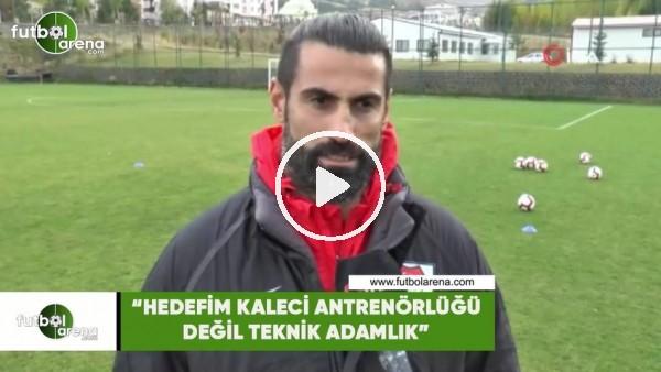 """'Volkan Demirel: """"Hedefim kaleci antrenörlüğü değil teknik adamlık"""""""
