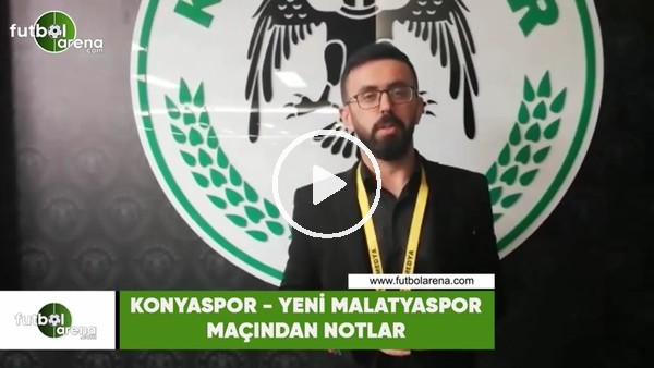 'Konyaspor - Yeni Malatyaspor maçından notlar