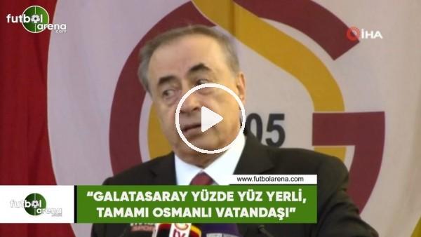 """'Mustafa Cengiz: """"Galatasaray yüzde yüz yerli, tamamı Osmanlı vatandaşı"""""""