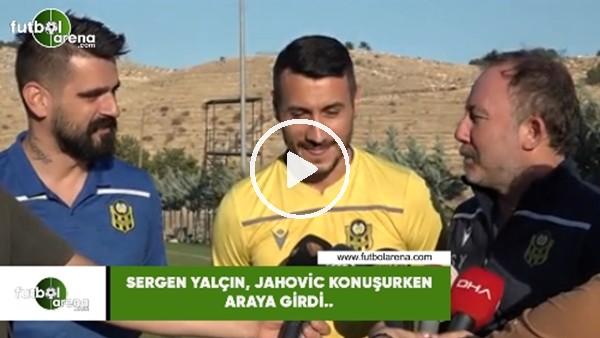 'Sergen Yalçın, Jahovic konuşurken araya girdi..
