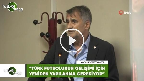 """'Şenol Güneş: """"Türk futbolunun gelişimi için yeniden yapılanma gerekiyor"""""""