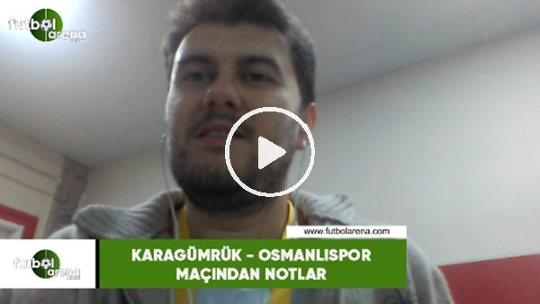 Karagümrük - Osmnalıspor maçından notlar