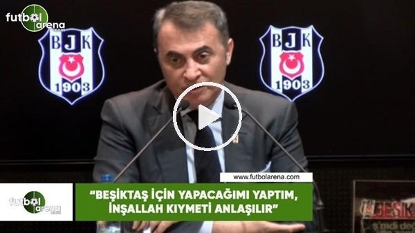 """'Fikret Orman: """"Beşiktaş için yapacağımı yaptım, inşallah kıymeti anlaşılır"""""""