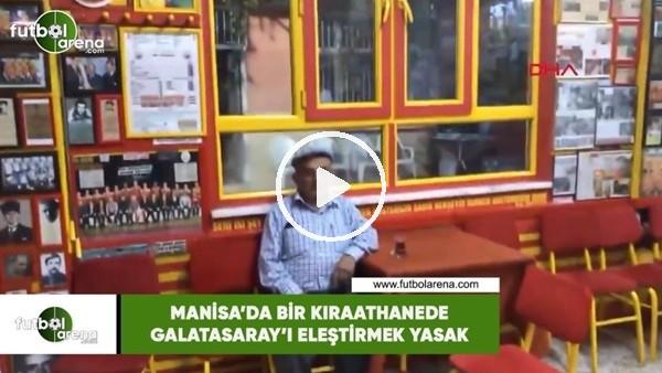 'Manisa'da bir kıraathanede Galatasaray'ı eleştirmek yasak