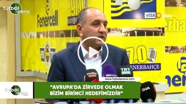 """Semih Özsoy: """"Avrupa'da zirvede olmak bizim birinci hedefimizdir"""""""